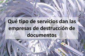Qué tipo de servicios dan las empresas de destrucción de documentos 2021